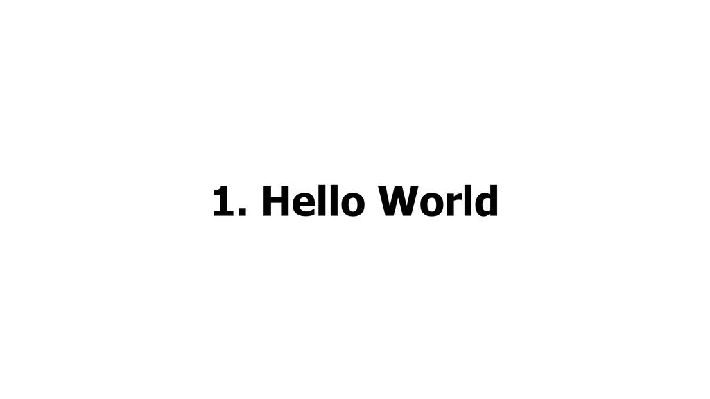 1. Hello World