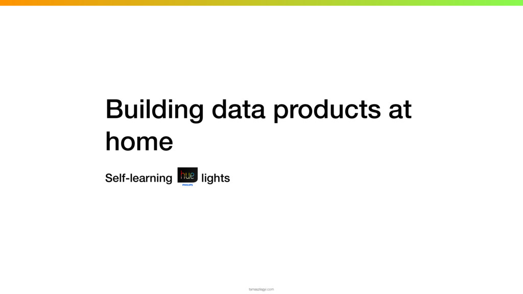 Building data products at home Self-learning li...