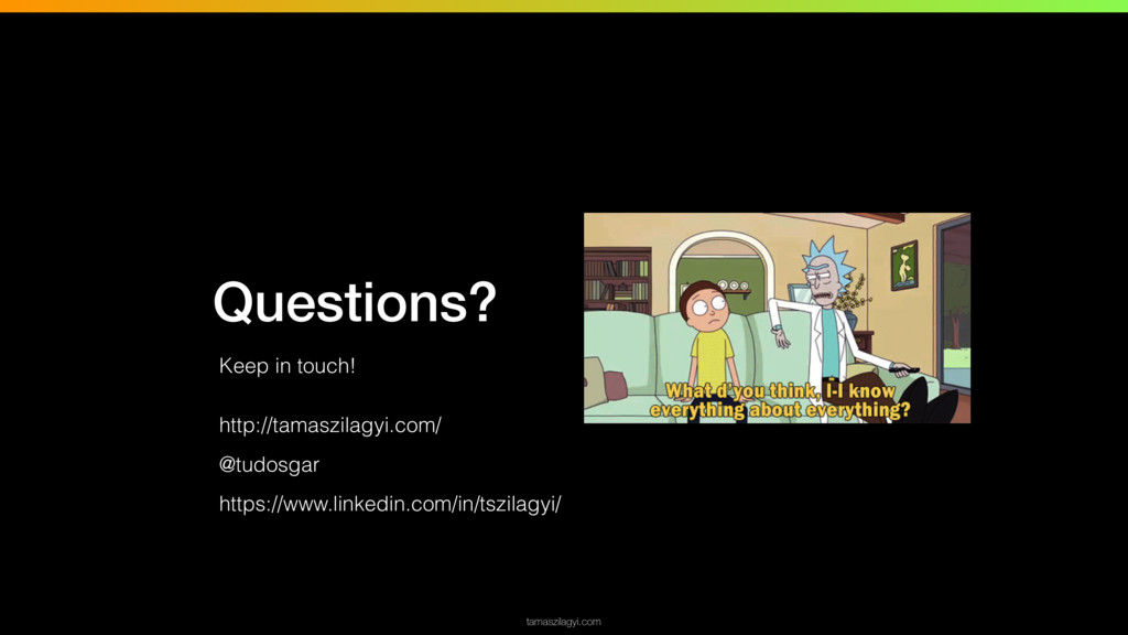tamaszilagyi.com Questions? Keep in touch! http...