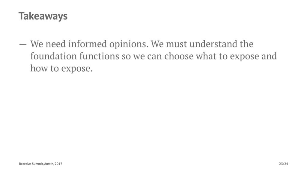 Takeaways — We need informed opinions. We must ...