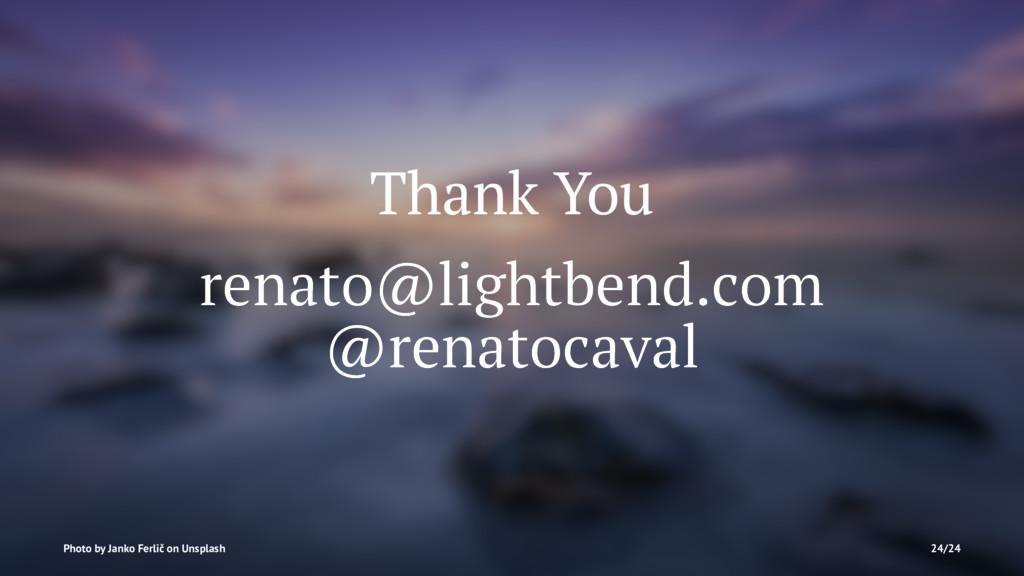 Thank You renato@lightbend.com @renatocaval Pho...