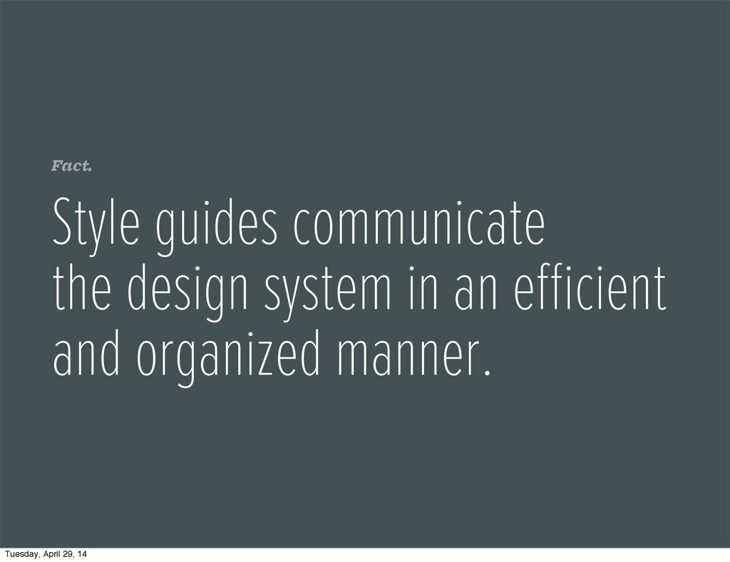 Fact. Style guides communicate the design syste...