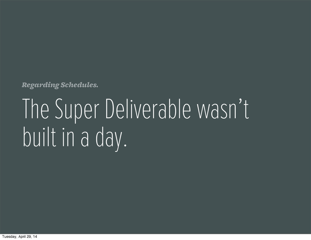 Regarding Schedules. The Super Deliverable wasn...