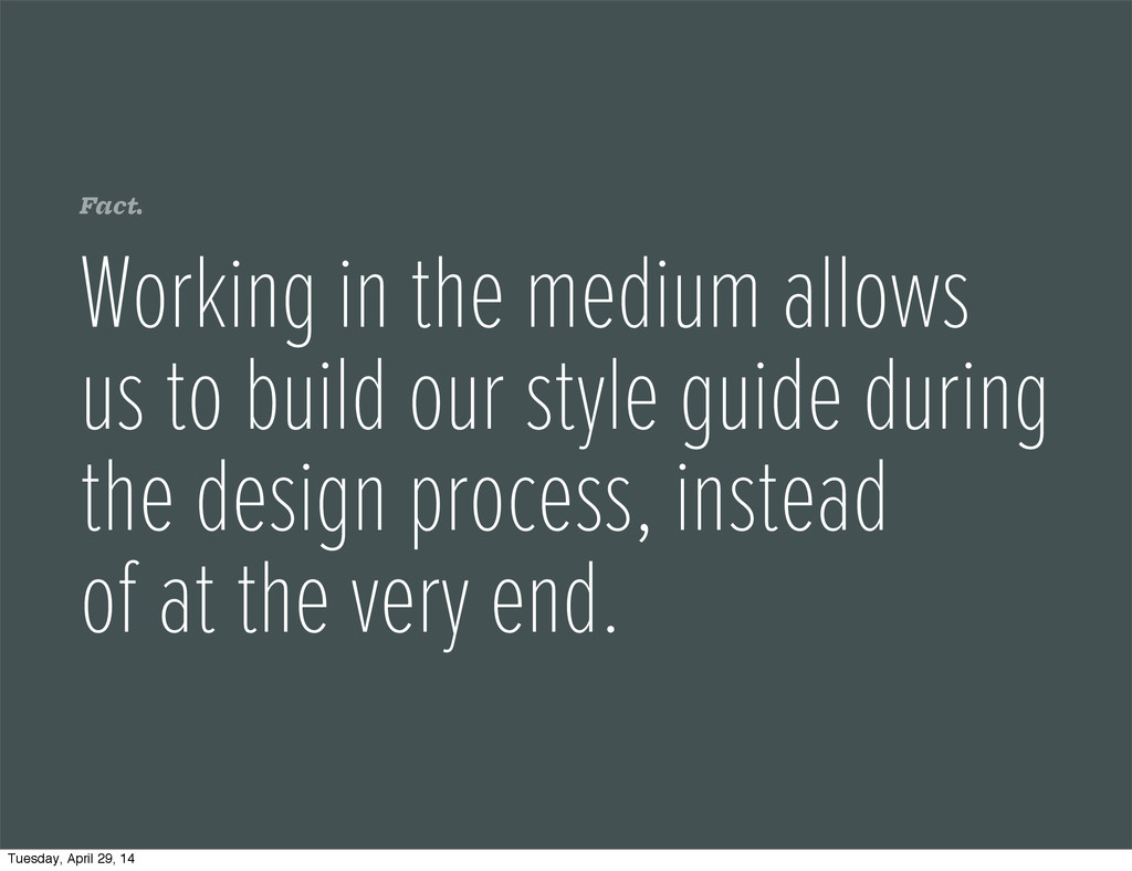 Fact. Working in the medium allows us to build ...