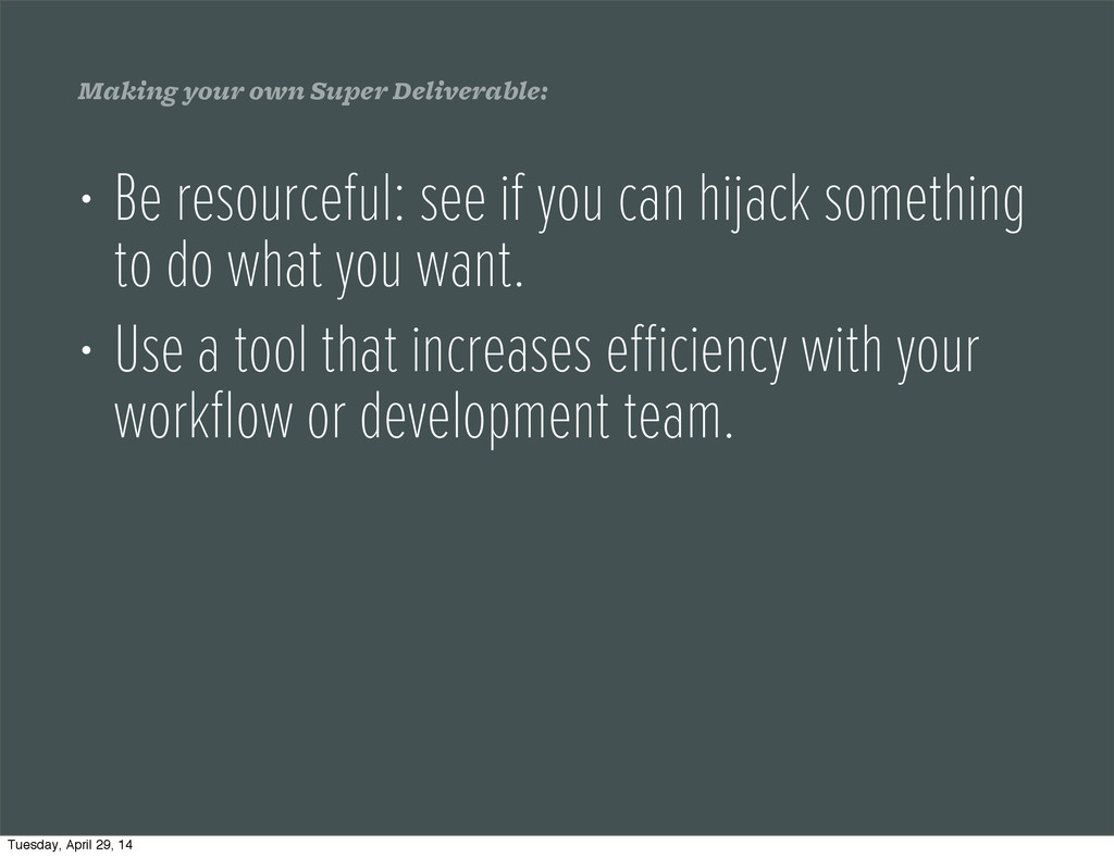 Making your own Super Deliverable: • Be resourc...
