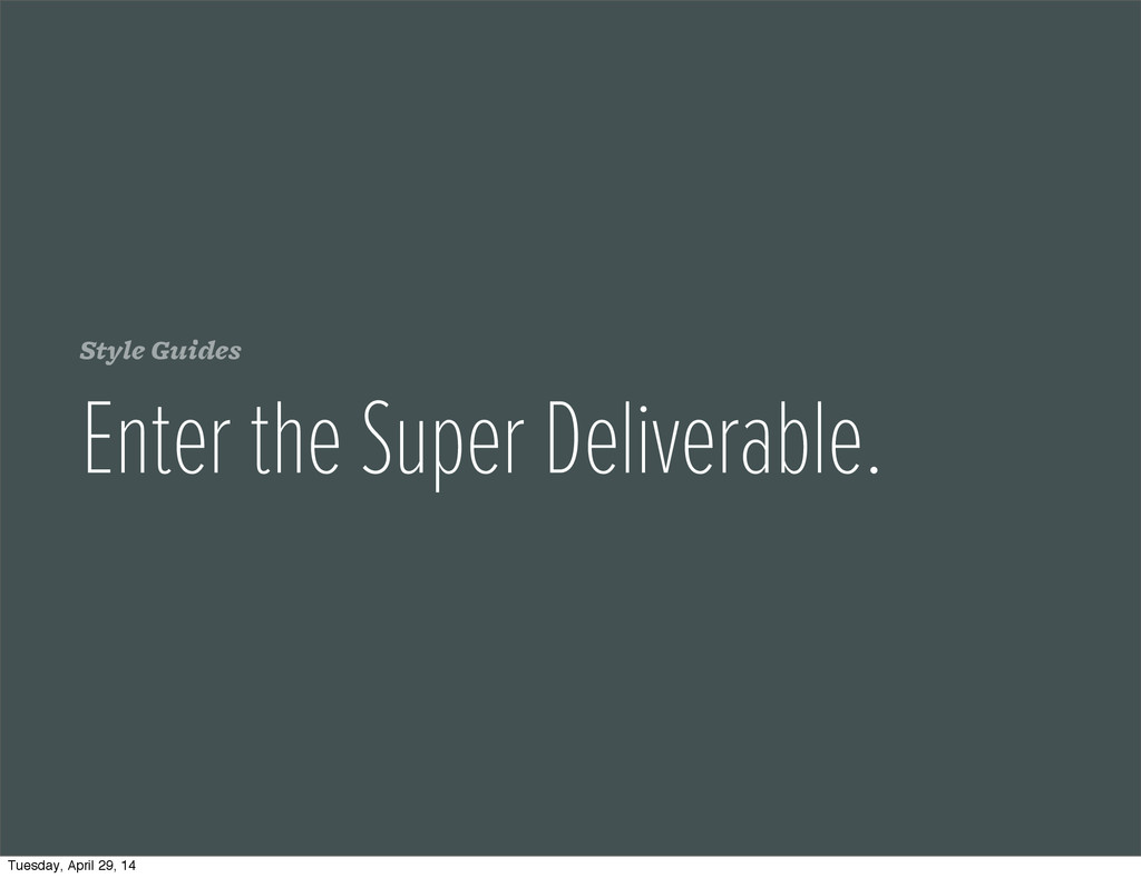 Style Guides Enter the Super Deliverable. Tuesd...