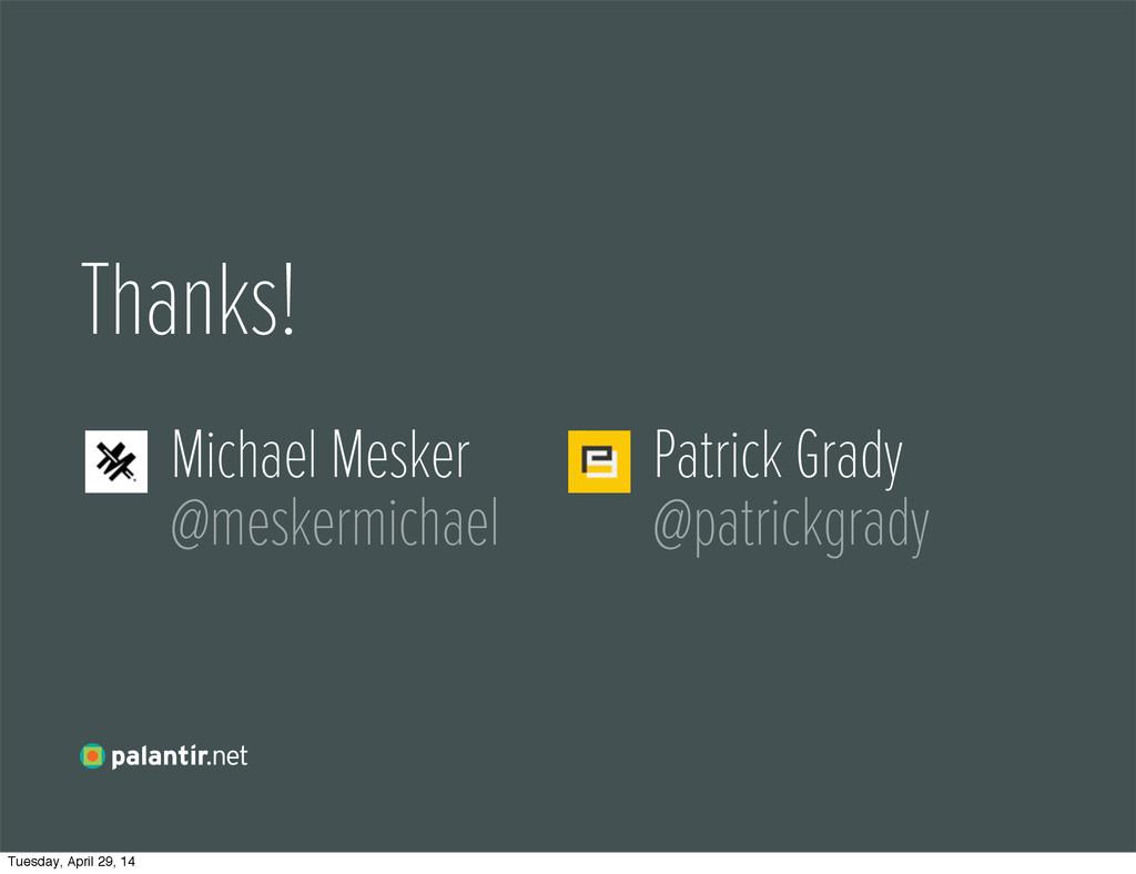 Thanks! Michael Mesker @meskermichael Patrick G...
