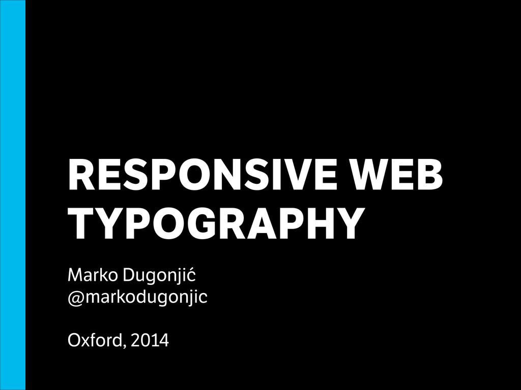 RESPONSIVE WEB TYPOGRAPHY Marko Dugonjić @marko...
