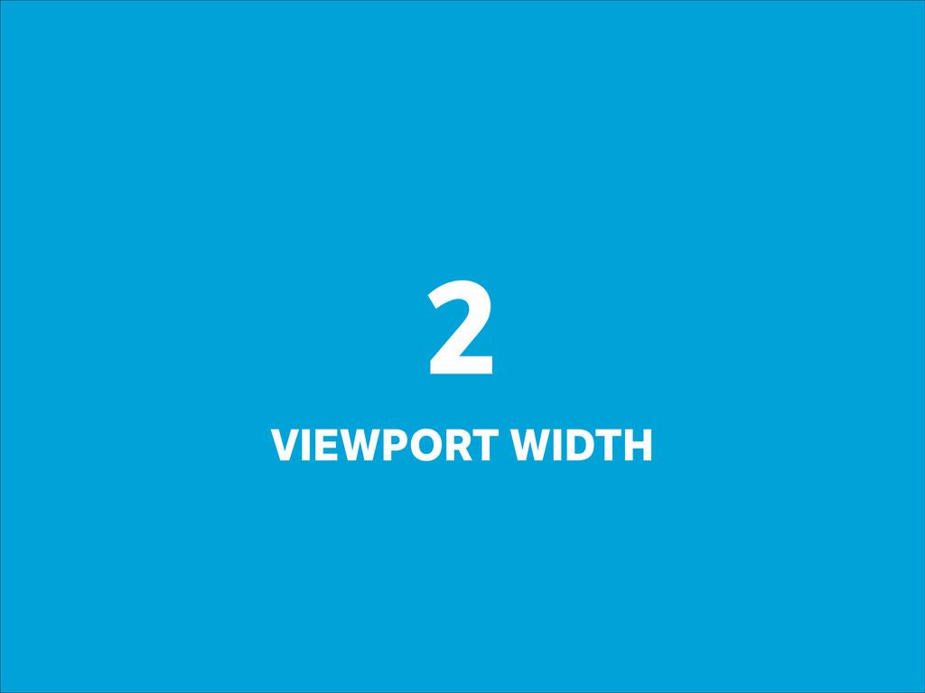 2 VIEWPORT WIDTH