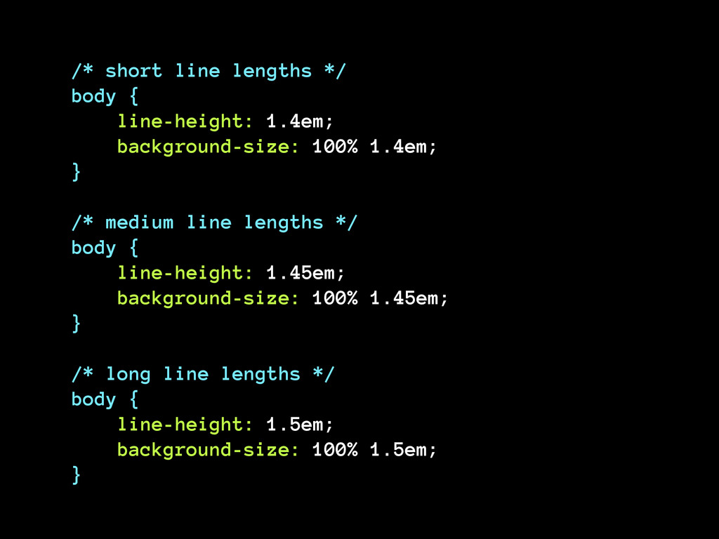 /* short line lengths */ body { line-height: ...