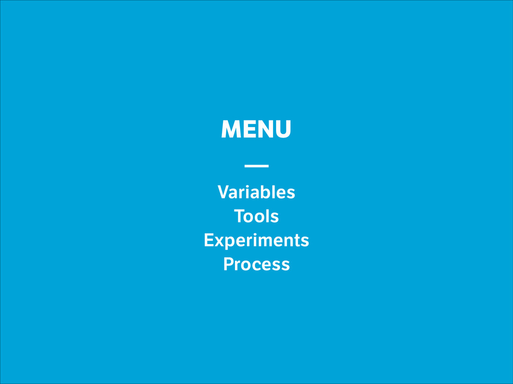 MENU — Variables Tools Experiments Process