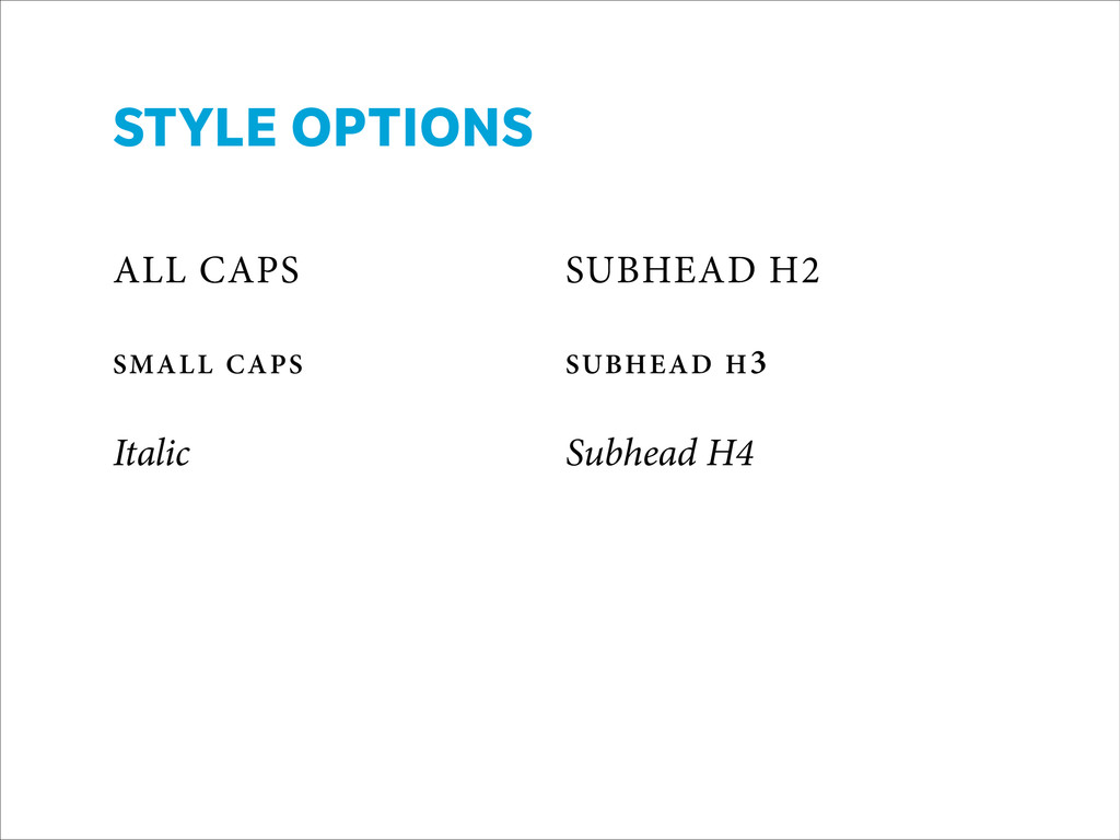 STYLE OPTIONS ! ! ALL CAPS SUBHEAD H2 ! SMALL...