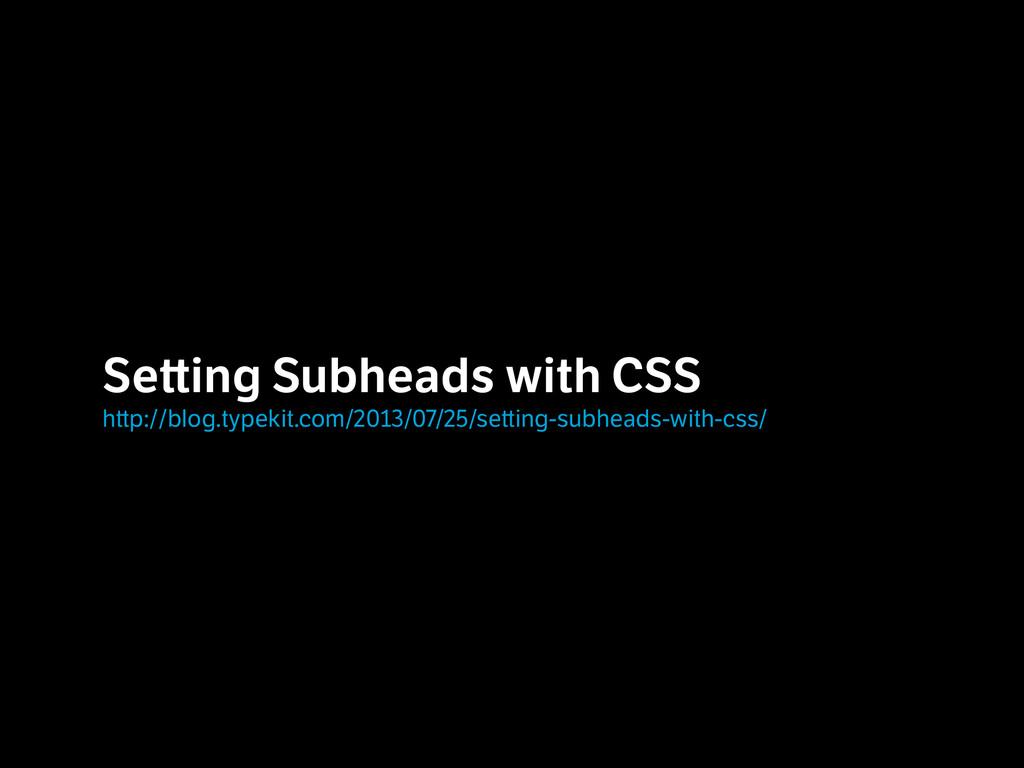 Se ing Subheads with CSS  h p://blog.typekit.c...