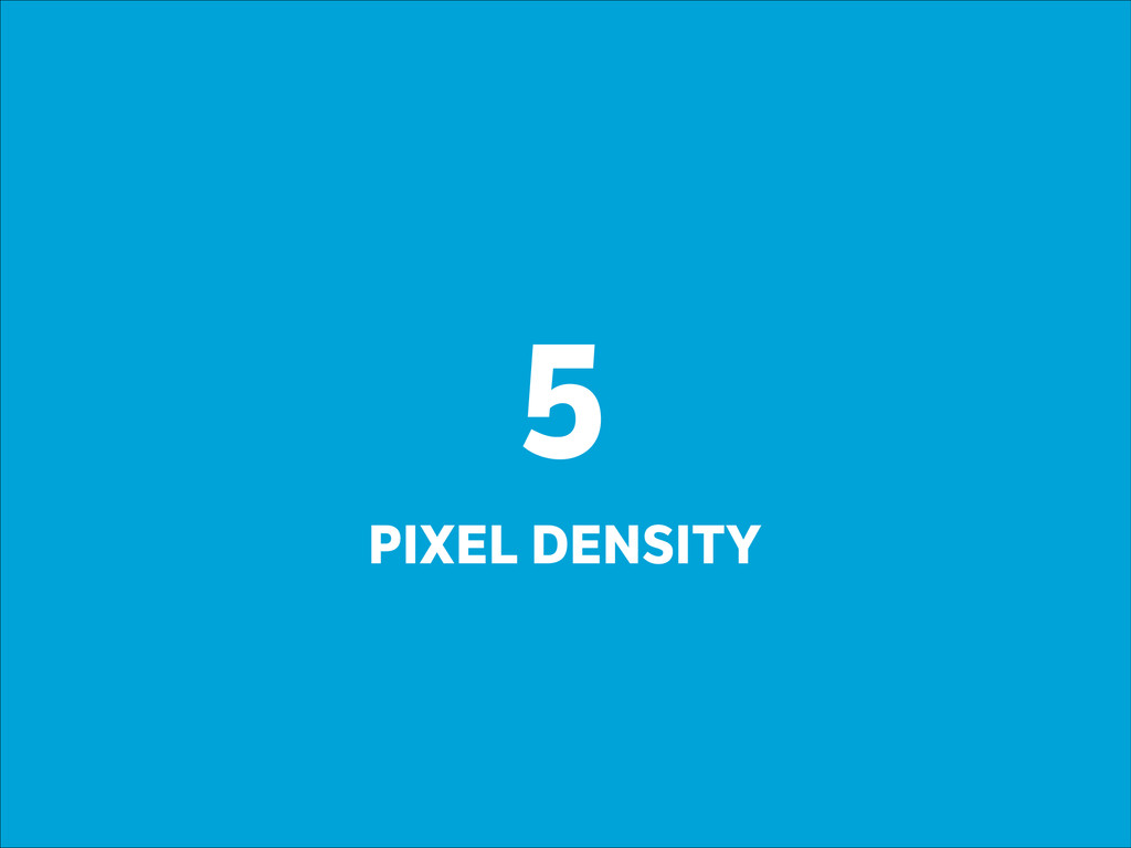 5 PIXEL DENSITY