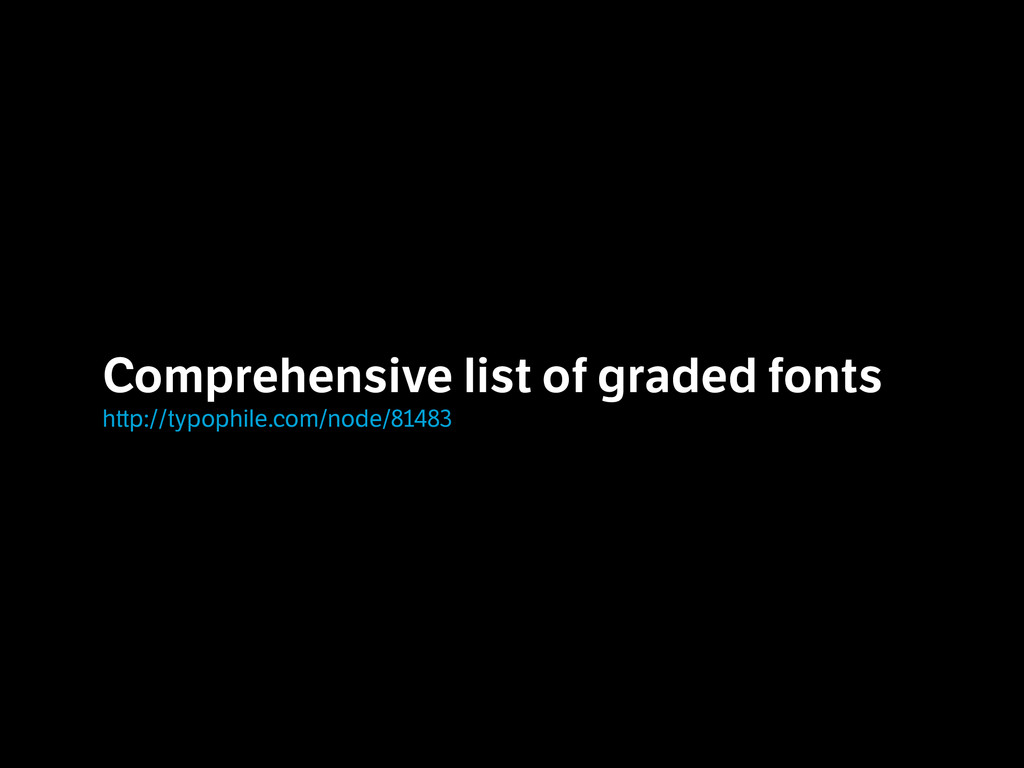 Comprehensive list of graded fonts h p://typop...