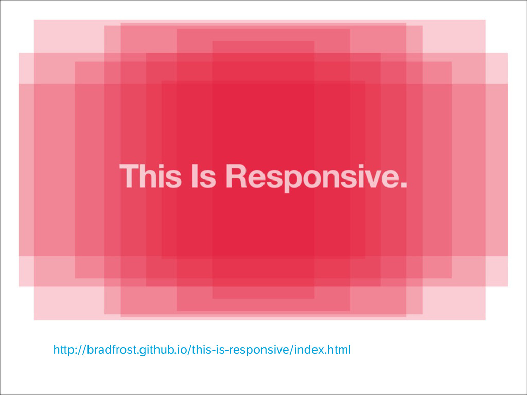 h p://bradfrost.github.io/this-is-responsive/in...