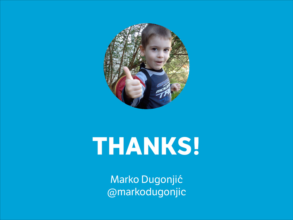 THANKS! ! Marko Dugonjić @markodugonjic