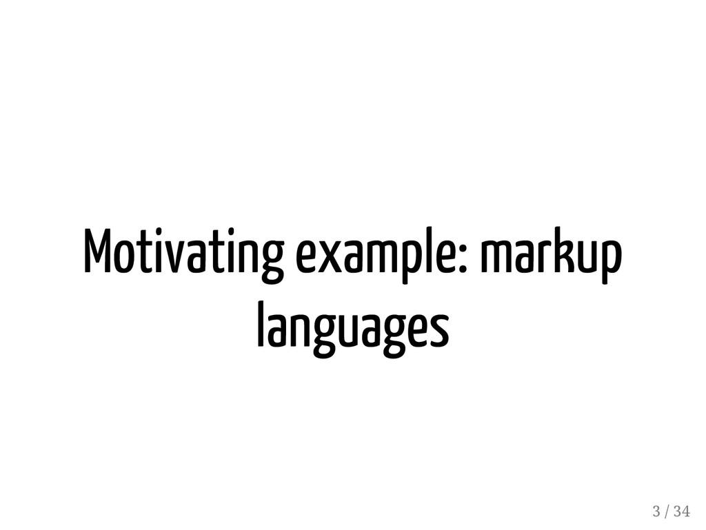 Motivating example: markup languages 3 / 34