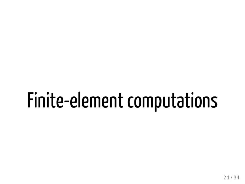 Finite-element computations 24 / 34