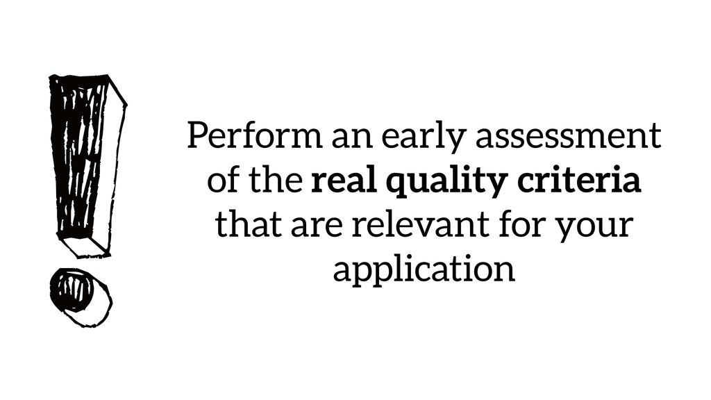 !Perform an early assessment of the real qualit...