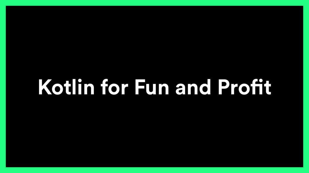 Kotlin for Fun and Profit