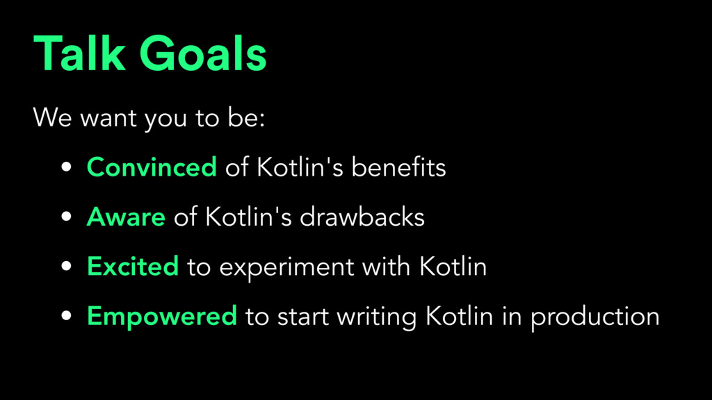Talk Goals We want you to be: • Convinced of Ko...