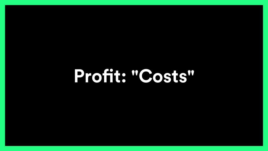 "Profit: ""Costs"""