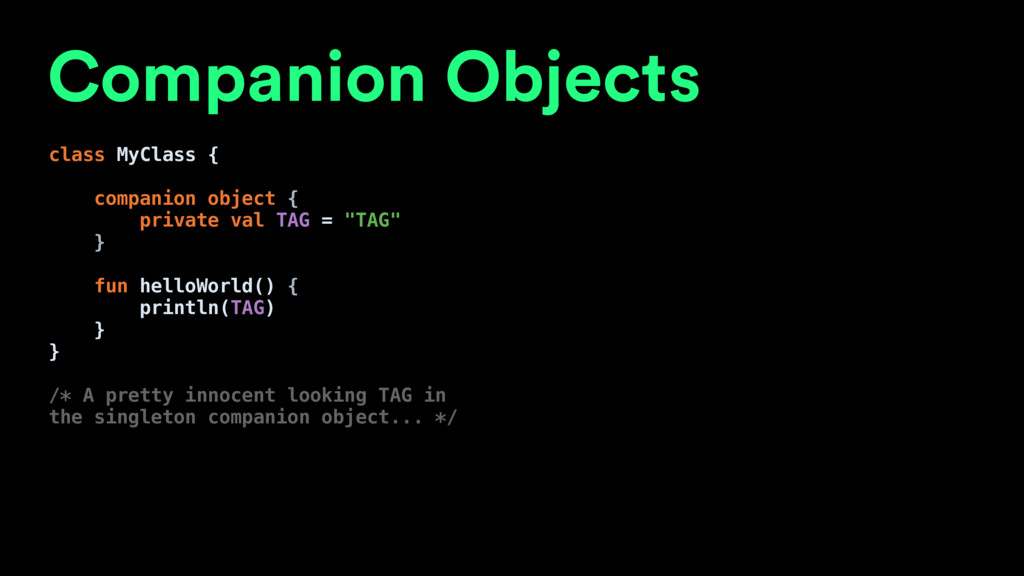 class MyClass { companion object { private val ...