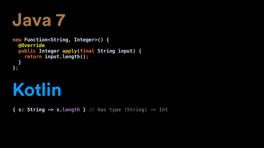 Java 7 new Function<String, Integer>() { @Overr...