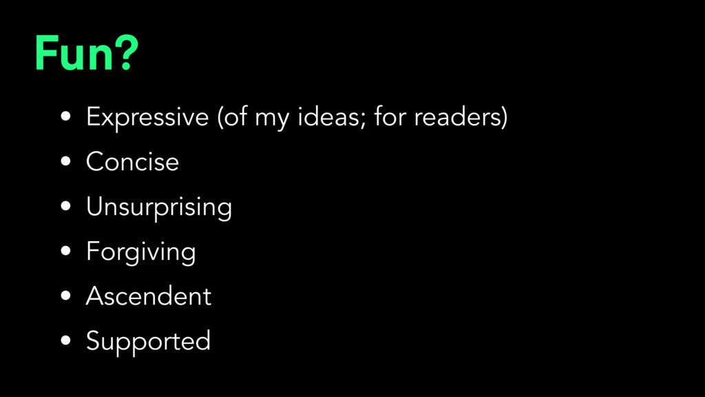 Fun? • Expressive (of my ideas; for readers) • ...