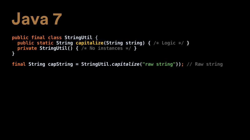 Java 7 public final class StringUtil { public s...