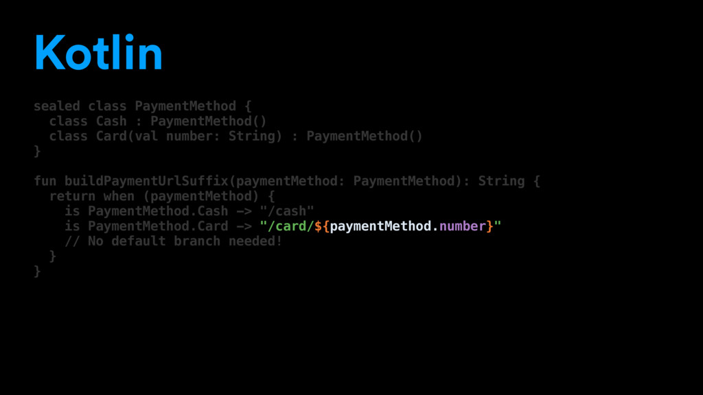 Kotlin sealed class PaymentMethod { class Cash ...