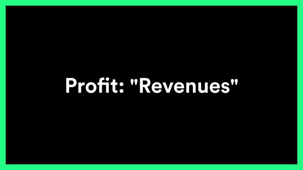 "Profit: ""Revenues"""