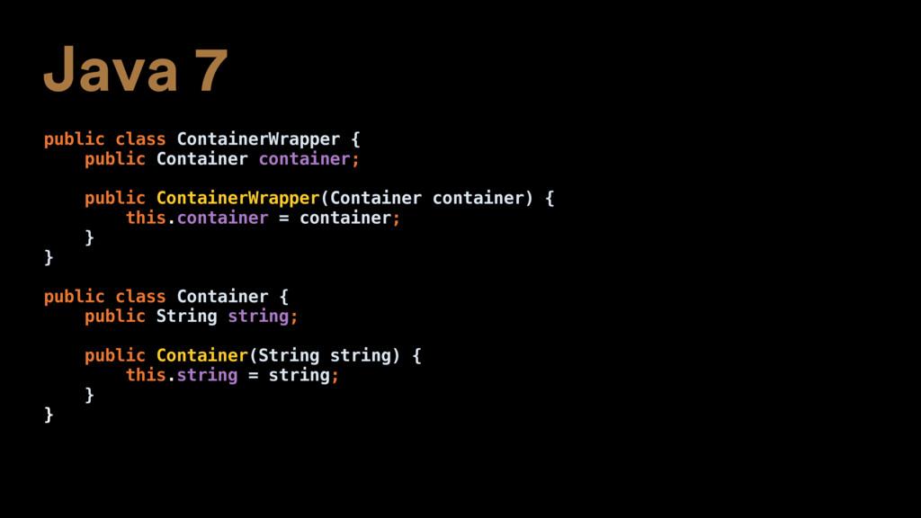 Java 7 public class ContainerWrapper { public C...