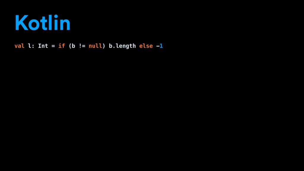 Kotlin val l: Int = if (b != null) b.length els...