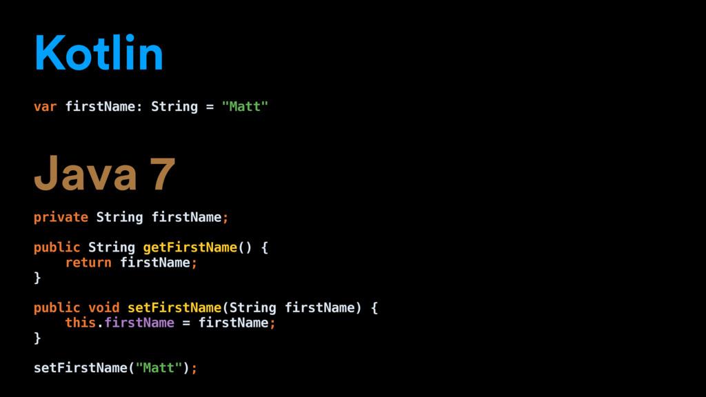 """Kotlin var firstName: String = """"Matt"""" Java 7 pr..."""