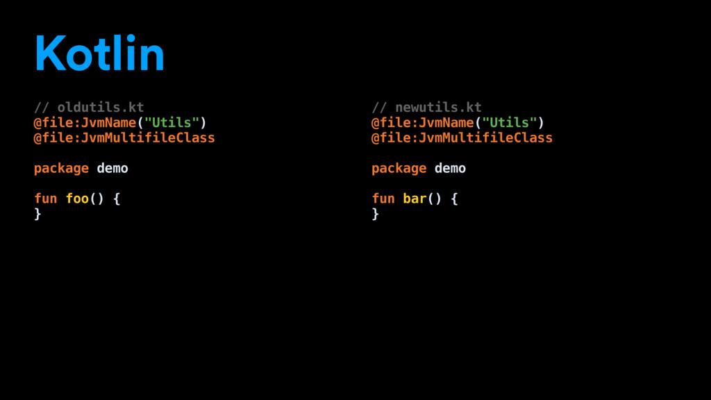 "Kotlin // oldutils.kt @file:JvmName(""Utils"") @f..."