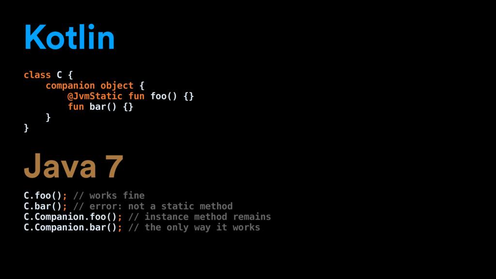 Kotlin class C { companion object { @JvmStatic ...