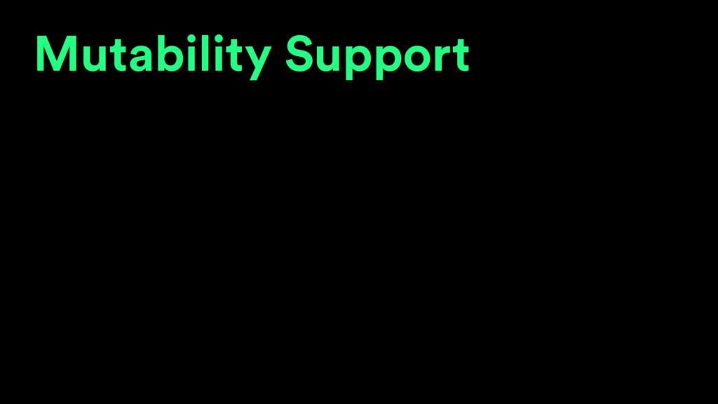Mutability Support