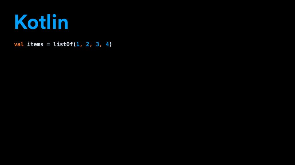 Kotlin val items = listOf(1, 2, 3, 4)