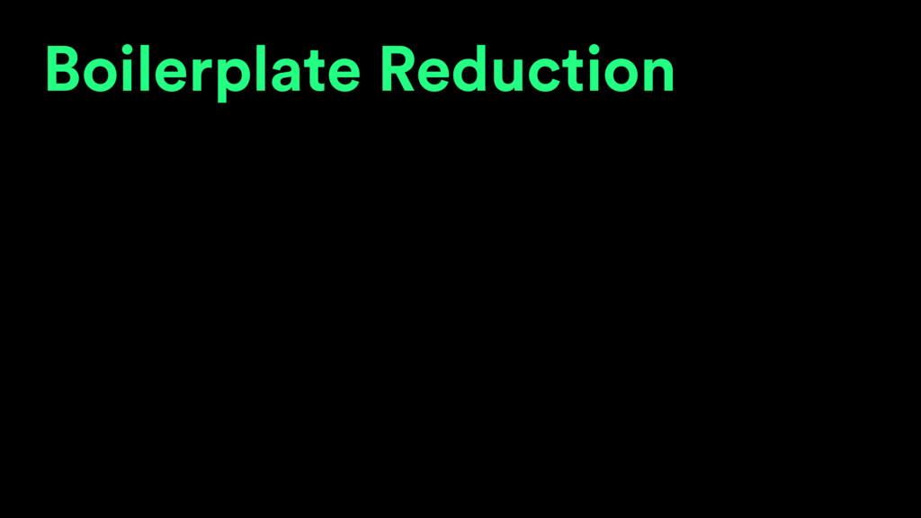 Boilerplate Reduction