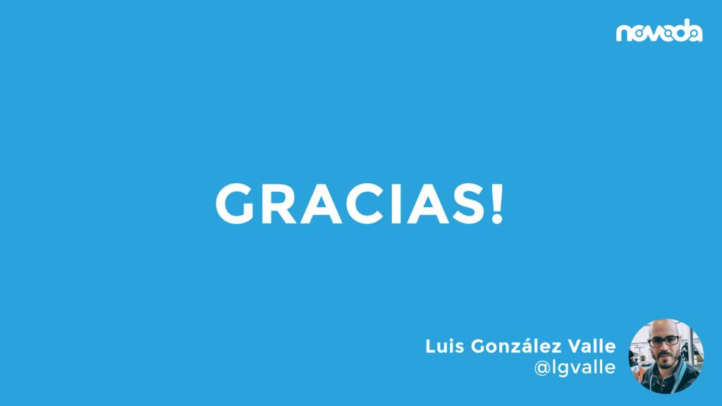 !43 GRACIAS! Luis González Valle @lgvalle