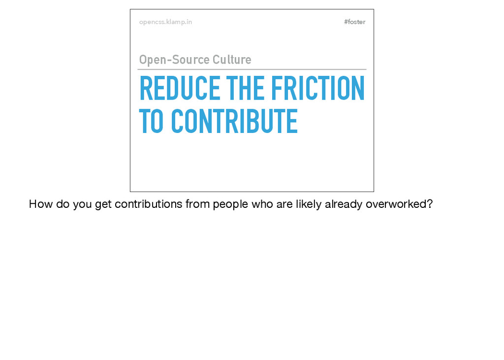 #foster opencss.klamp.in REDUCE THE FRICTION TO...