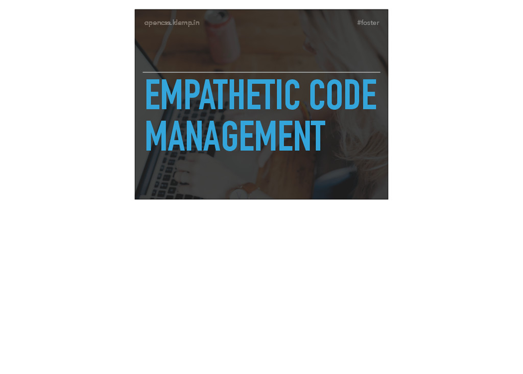 #foster opencss.klamp.in EMPATHETIC CODE MANAGE...