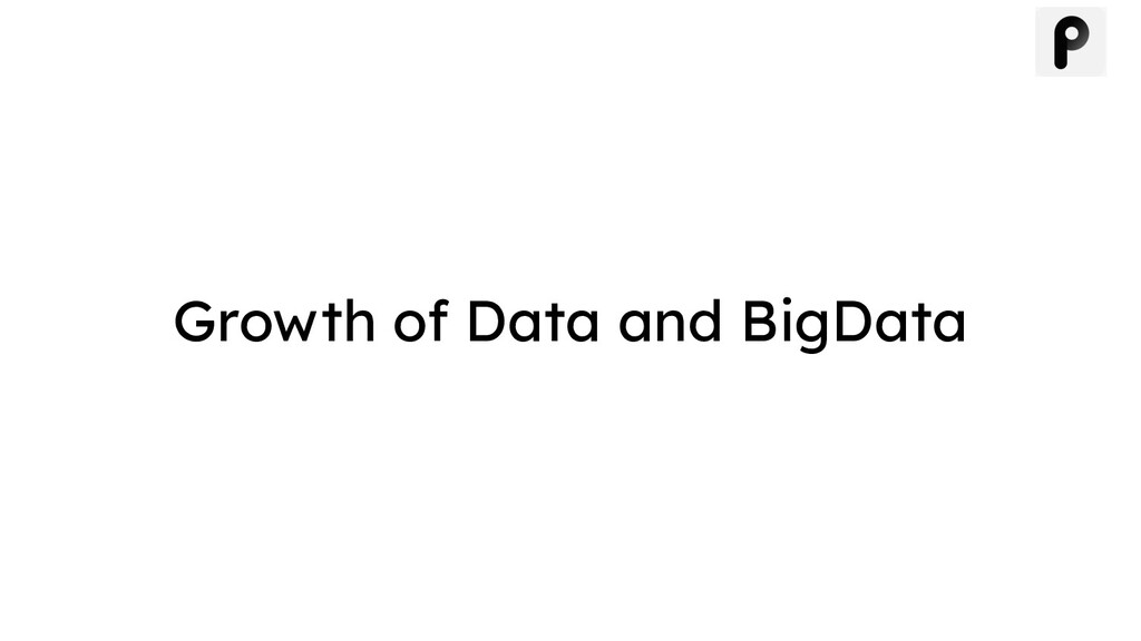 Growth of Data and BigData
