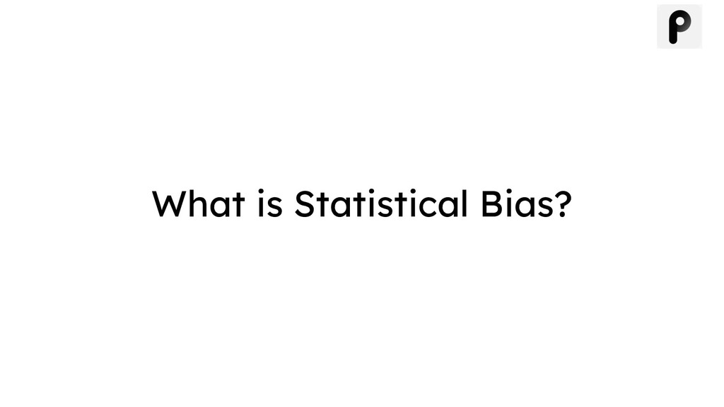 What is Statistical Bias?
