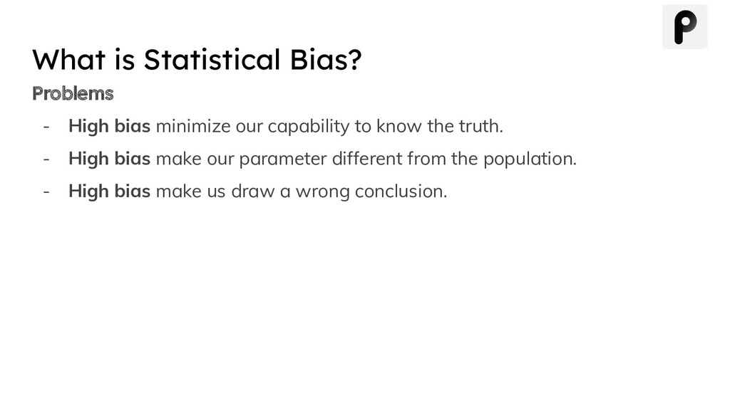Problems - High bias minimize our capability to...