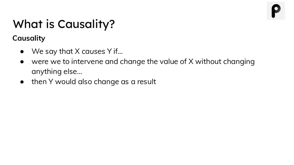 Causality ● We say that X causes Y if… ● were w...