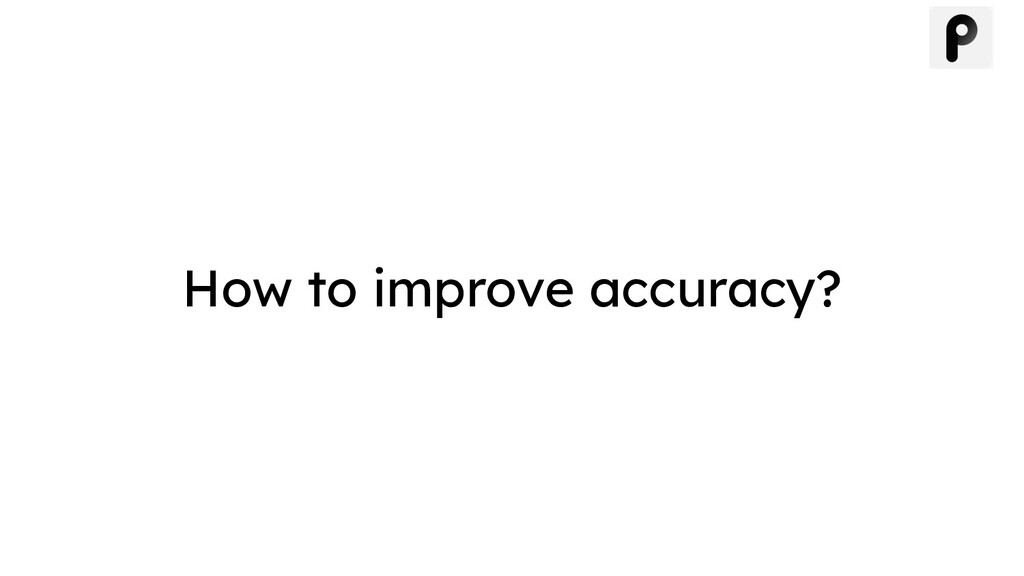 How to improve accuracy?
