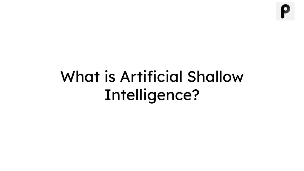 What is Artificial Shallow Intelligence?